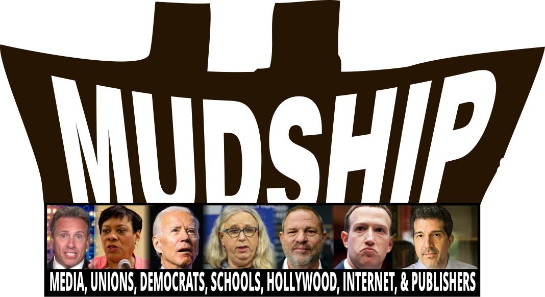 MUDSHIP - Media, Unions, Democrats, Schools, Hollywood, Internet, & Publishers